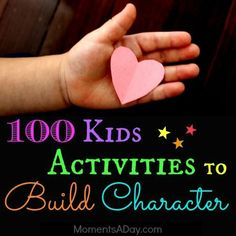 100 Kids Activities To Build Character from Moments a Day