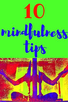 10 tips for practicing mindfulness