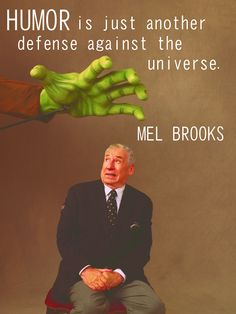 """""""Humor is just another defense against the universe."""" -- Mel Brooks"""