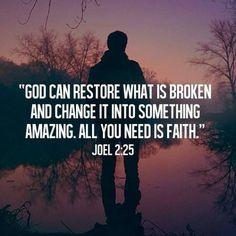 ...All you need is faith. Joel 2:25