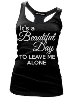 """Women's """"It's a Beautiful Day To Leave Me Alone"""" Racerback Tank by Pinky Star (Black) #inked #Inkedshop #tanktop #beautiful #day #leave #me #alone #black #clothing"""