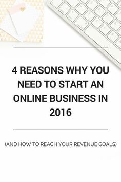 The 4 Reasons Why You Need To Start An Online Business In 2016 (and how to reach your revenue goals) — Blissful Bosses
