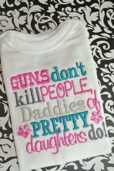 Guns don't kill Daddies of pretty daughters by ThreeMonkeysUnique, $20.00
