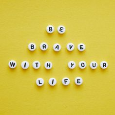 be brave with your life bead quote yellow
