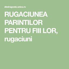 RUGACIUNEA PARINTILOR PENTRU FIII LOR, rugaciuni Spirituality, Spiritual