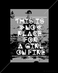 This is no place for a girl on fire.