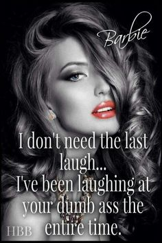 I don't need the last laugh I've been laughing at your dumb ass the entire time. Oh honey I think I annoy you cause I ain't going anywhere ! Sassy Quotes, Sarcastic Quotes, Quotes To Live By, Me Quotes, Funny Quotes, Qoutes, Jokes Quotes, Funny Humor, Boss Bitch Quotes
