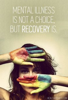 Mental illness is not a choice, but recovery is.