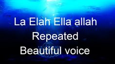 La Elah Ela allah Repeated | Beautiful voice