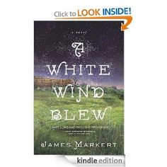 """Amazon.com: White Wind Blew: A Novel (Waverly Hills) eBook: James Markert: Kindle Store (4.1 Stars/94 Reviews on Goodreads)  Booklist: """"…hauntingly lyrical… a soaring tribute to the resiliency of life in the face of death."""""""