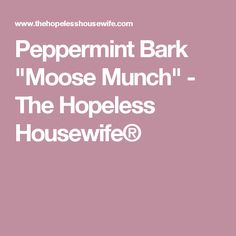 "Peppermint Bark ""Moose Munch"" - The Hopeless Housewife®"