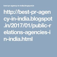 http://best-pr-agency-in-india.blogspot.in/2017/01/public-relations-agencies-in-india.html