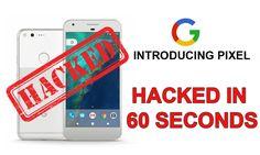 Hacked!!! Google's New Pixel Smartphone Stucked in Just 60 Seconds