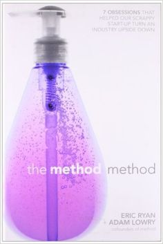 The Method Method: Seven Obsessions That Helped Our Scrappy Start-up Turn an Industry Upside Down: Eric Ryan, Adam Lowry, Lucas Conley: 9781591843993: Amazon.com: Books