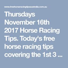 Thursdays November 16th 2017 Horse Racing Tips. Today's free horse racing tips covering the 1st 3 races everywhere..