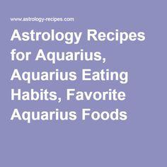 Astrology Recipes for Aquarius, Aquarius Eating Habits, Favorite Aquarius Foods