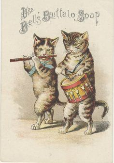 cats playing fife and drum. anthropomorphic trade card for Bell's Buffalo Soap. - From the Victorian Trade Card Collection at Miami University Library in Ohio Vintage Ephemera, Vintage Postcards, Vintage Ads, Vintage Images, Memes Arte, Vintage Artwork, Cat Drawing, Illustrations, Vintage Advertisements