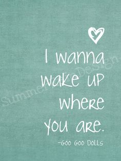 I wana wake up where you are - Goo Goo Dolls song lyrics music quotes