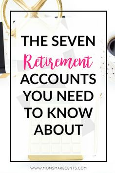 The Seven Retirement Accounts You Need To Know About — Moms Make Cents   Teaching Moms to Start Businesses + Work At Home