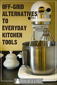 Mom with a PREP   When the power goes out, can you still cook supper? Off-Grid Alternatives for Every Day Kitchen Tools