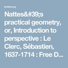 Nattes's practical geometry, or, Introduction to perspective : Le Clerc, Sébastien, 1637-1714 : Free Download & Streaming : Internet Archive