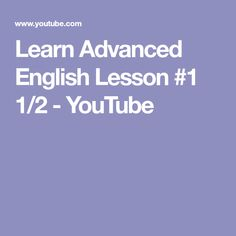 Learn Advanced English Lesson #1 1/2 - YouTube