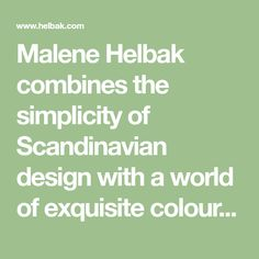 Malene Helbak combines the simplicity of Scandinavian design with a world of exquisite colours in the Helbak ceramics line.