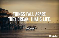 """Things fall apart. They break. That's life."" — Hank Moody"