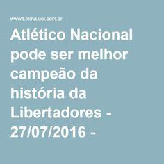 Atlético Nacional pode ser melhor campeão da história da Libertadores - 27/07/2016 - Esporte - Folha de S.Paulo