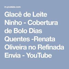 Glacê de Leite Ninho - Cobertura de Bolo Dias Quentes -Renata Oliveira no Refinada Envia - YouTube