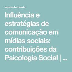 Influência e estratégias de comunicação em mídias sociais: contribuições da Psicologia Social   Tarcízio Silva