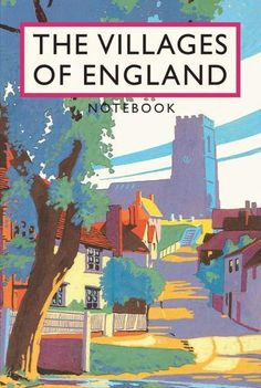 The Villages of England Notebook: New additions to this exciting new range of stationery A beautiful notebook with a vintage book cover Clothbound hardback with back pocket and elastic closure English Village, Book Jacket, Book Cover Art, Book Covers, England And Scotland, Beautiful Notebooks, Illustrations And Posters, Vintage Illustrations, Freelance Illustrator