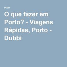 O que fazer em Porto? - Viagens Rápidas, Porto - Dubbi
