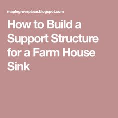 How to Build a Support Structure for a Farm House Sink Keep Life Simple, Raising Chickens, Kitchen Remodel, Sink, Farm House, Building, Canning, Countertops, Remodeling