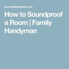 How to Soundproof a Room | Family Handyman