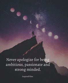 Never apologize for being ambitious..