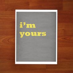 I'm Yours (in Gray and Yellow) - 8 x 10 Art Print $30