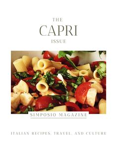 Capri pasta salad. Get the Capri issue of Simposio, an Italian magazine,  and travel to Italy through pictures, stories, legends, culture, and recipes.