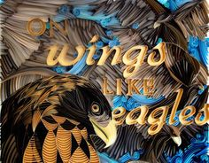 "This is a commissioned paper quilling based off of the Bible passage Isaiah 40:31: ""but those who hope in the Lord will renew their strength.They will soar on wings like eagles; they will run and not grow weary, they will walk and not be faint."""