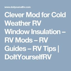 Clever Mod for Cold Weather RV Window Insulation – RV Mods – RV Guides – RV Tips | DoItYourselfRV