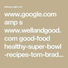 www.google.com amp s www.wellandgood.com good-food healthy-super-bowl-recipes-tom-brady-gisele-chef amp