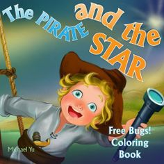 Children's Ebook - The Pirate and the Star ( A Gorgeous Illustrated Children's Picture Book ) by Michael Yu, http://www.amazon.com/dp/B009XN13JC/ref=cm_sw_r_pi_dp_JhNOsb1JBBPZP
