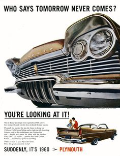 "Vintage Trucks Classic ""Who Says Tomorrow Never Comes?"" 1957 Plymouth: ""Suddenly, it's - 1957 Plymouth. Retro Ads, Vintage Advertisements, Vintage Ads, Vintage Classics, Vintage Iron, Vintage Trucks, Us Cars, Sport Cars, Dodge"