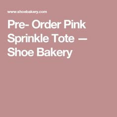 Pre- Order Pink Sprinkle Tote  — Shoe Bakery Brownie Crockpot, Crock Pot Brownies, Bakery Names, Bakery Logo, Golden Shoes, Everyday Items, Sprinkles, Eye Candy, Pudding