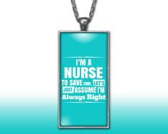 Nurse Aqua Pendant Charm Necklace Custom Silver Plated Jewelry RN LPN Assume Im Right