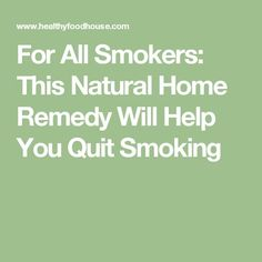 For All Smokers: This Natural Home Remedy Will Help You Quit Smoking