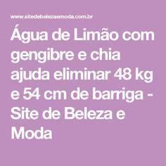 Água de Limão com gengibre e chia ajuda eliminar 48 kg e 54 cm de barriga - Site de Beleza e Moda