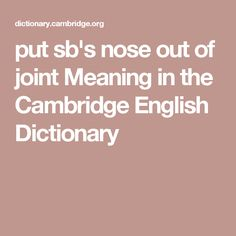 put sb's nose out of joint Meaning in the Cambridge English Dictionary