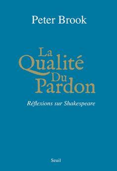 Peter Brook, Shakespeare, Boyer, Poitiers, Communication, Roman, Zen, France, Forgiveness