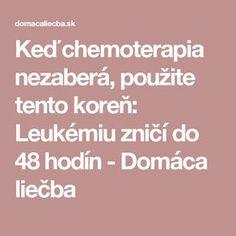 Keď chemoterapia nezaberá, použite tento koreň: Leukémiu zničí do 48 hodín - Domáca liečba